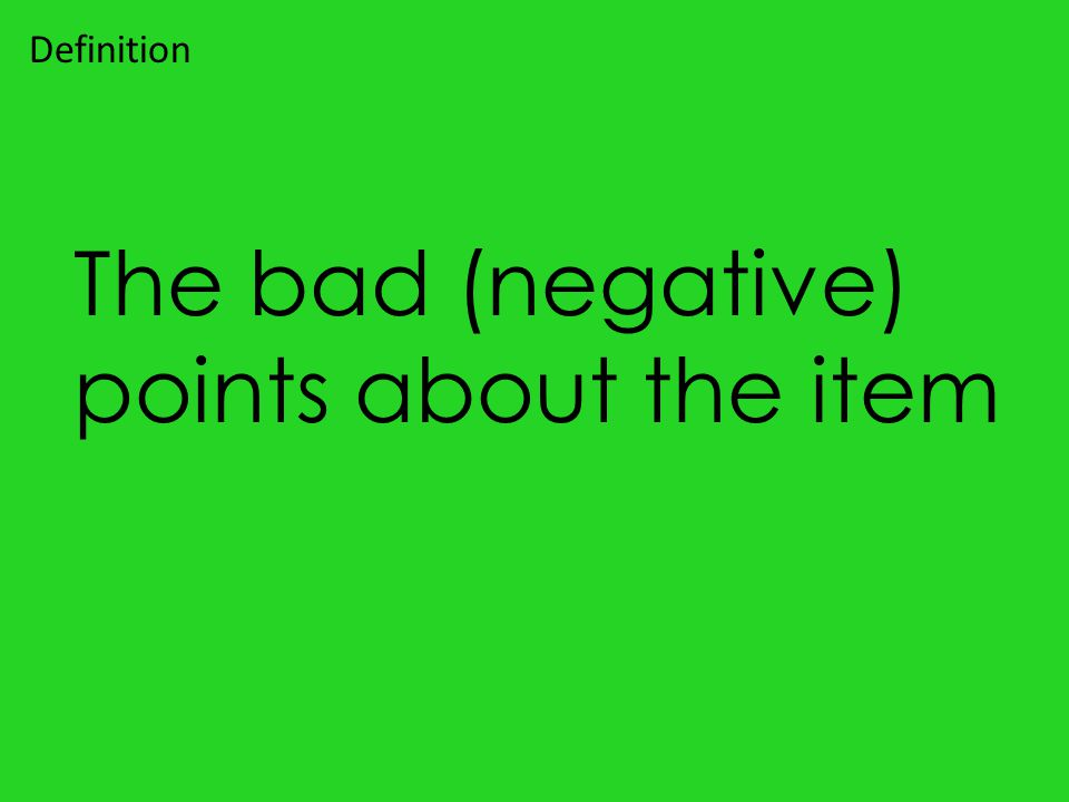 The bad (negative) points about the item Definition