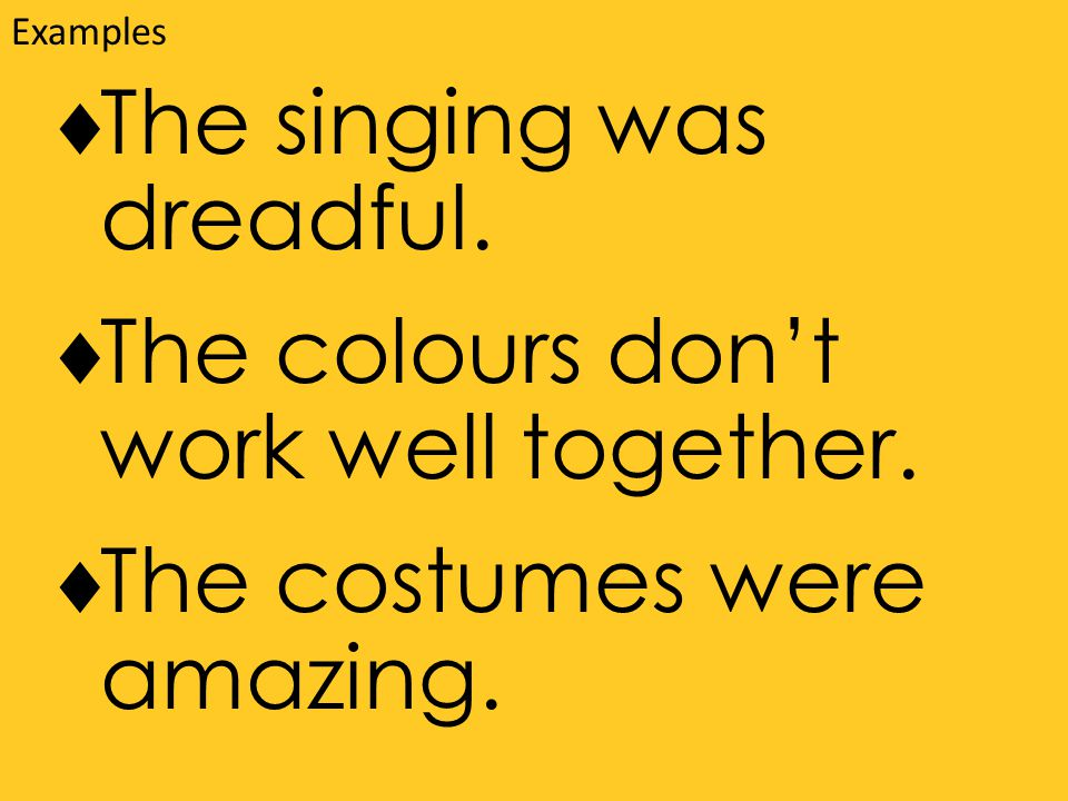 The singing was dreadful.  The colours don't work well together.