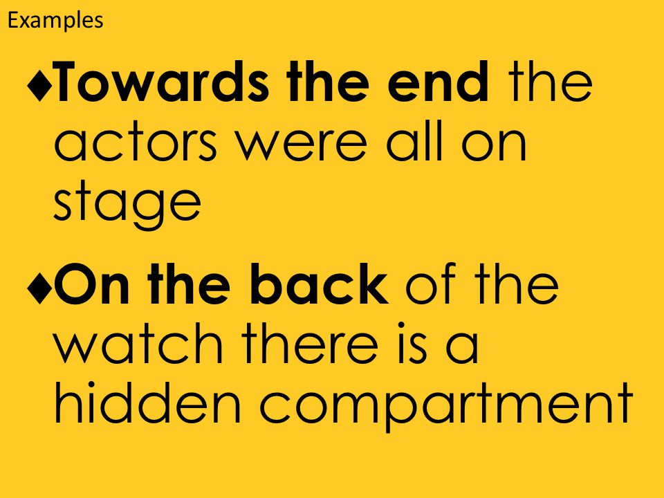  Towards the end the actors were all on stage  On the back of the watch there is a hidden compartment Examples