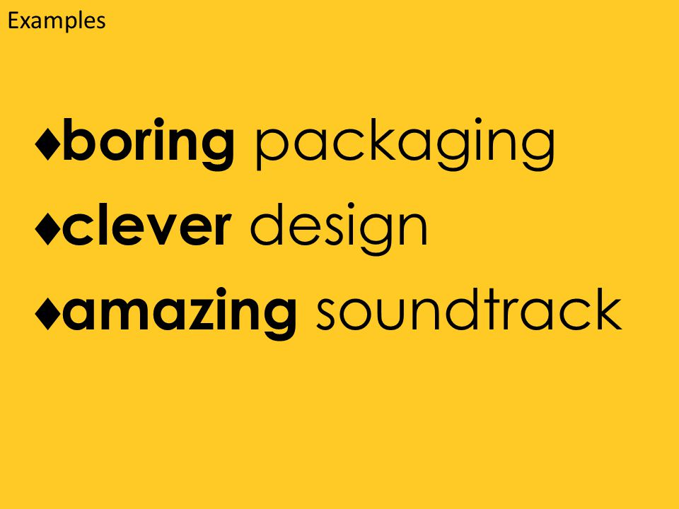 boring packaging  clever design  amazing soundtrack Examples
