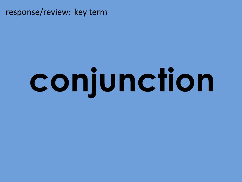 conjunction response/review: key term