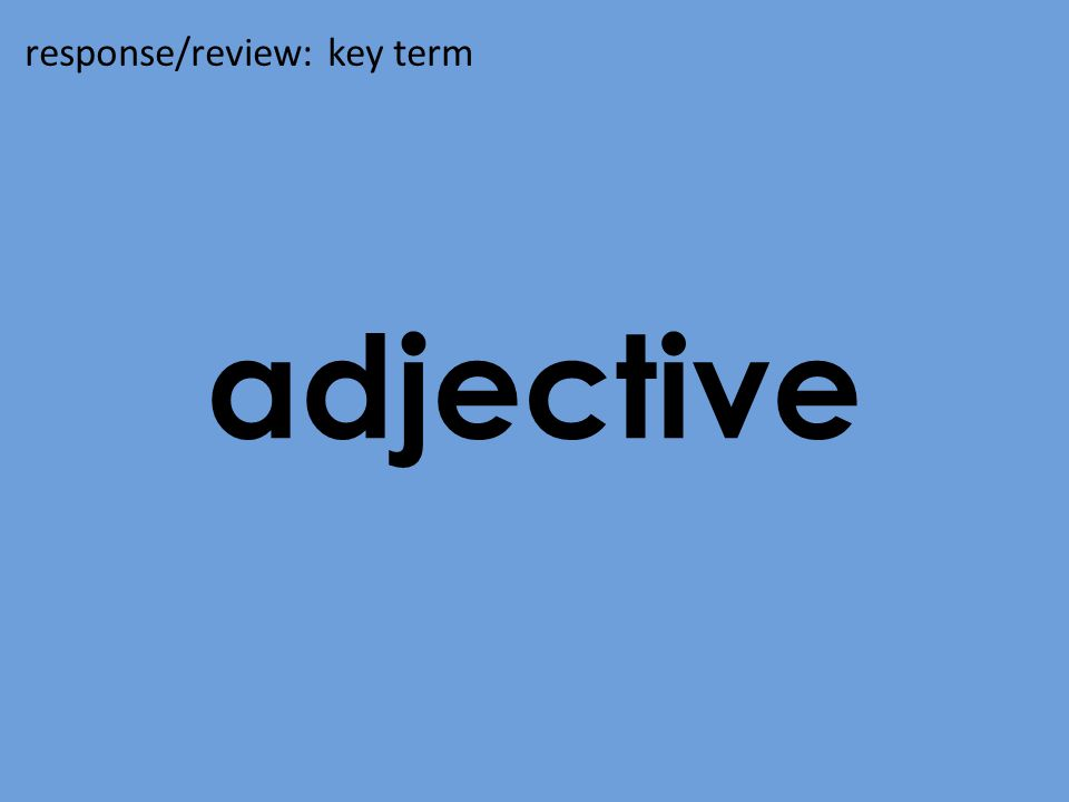 adjective response/review: key term