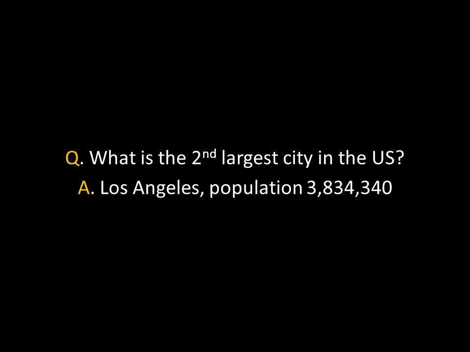 Q. What is the 2 nd largest city in the US A. Los Angeles, population 3,834,340