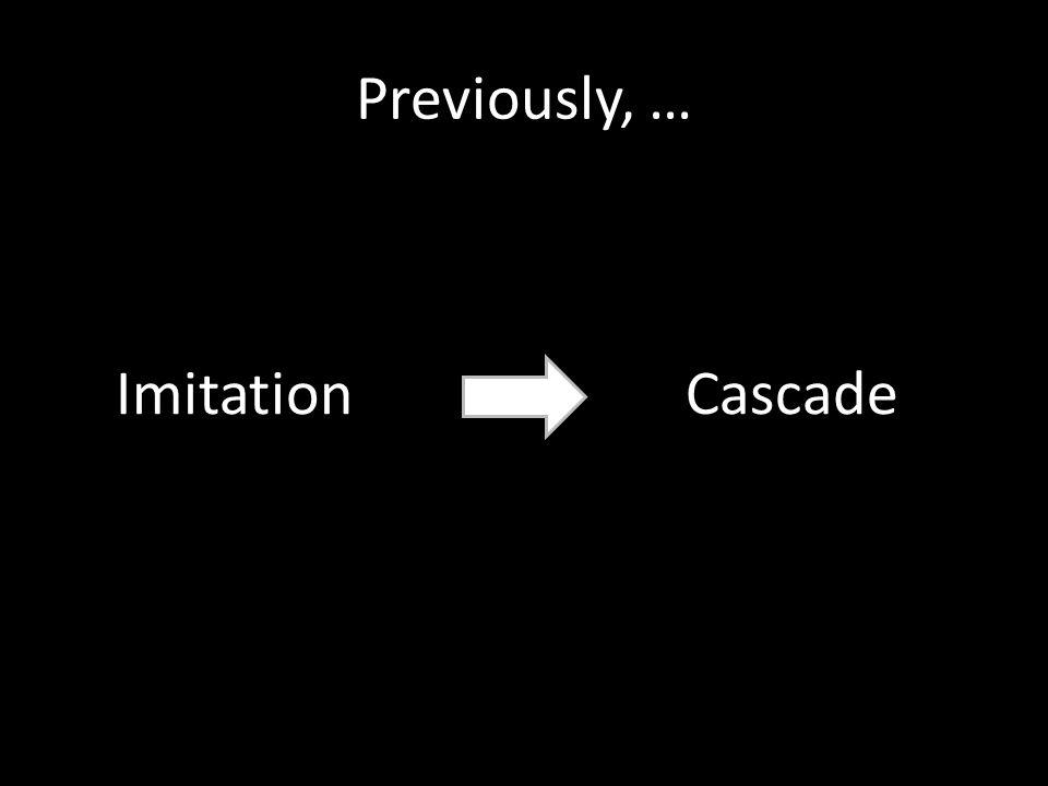 Previously, … ImitationCascade