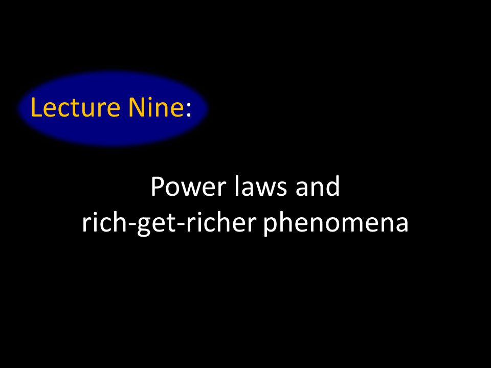 Lecture Nine: Power laws and rich-get-richer phenomena