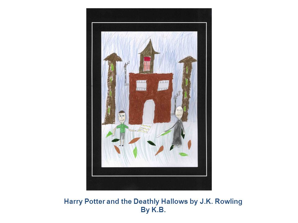 Harry Potter and the Deathly Hallows by J.K. Rowling By K.B.