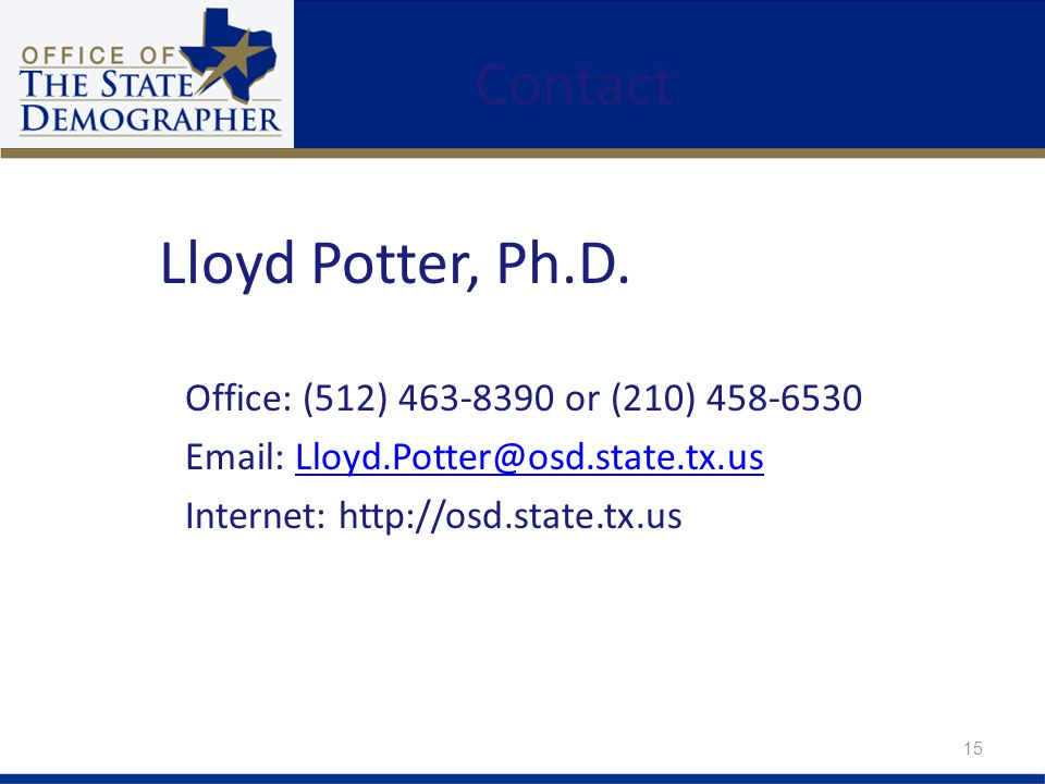 Contact Office: (512) 463-8390 or (210) 458-6530 Email: Lloyd.Potter@osd.state.tx.usLloyd.Potter@osd.state.tx.us Internet: http://osd.state.tx.us Lloyd Potter, Ph.D.