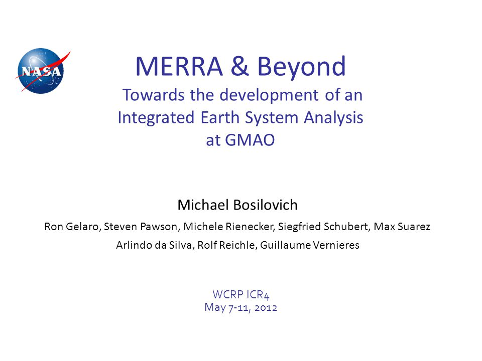 2 NASA and Reanalysis NASA's strategic goal Advance Earth System Science to meet the challenges of climate and environmental change Approach: characterize, understand, predict using NASA's observations and so acquire deeper scientific understanding of the components of the Earth system and their interactions.