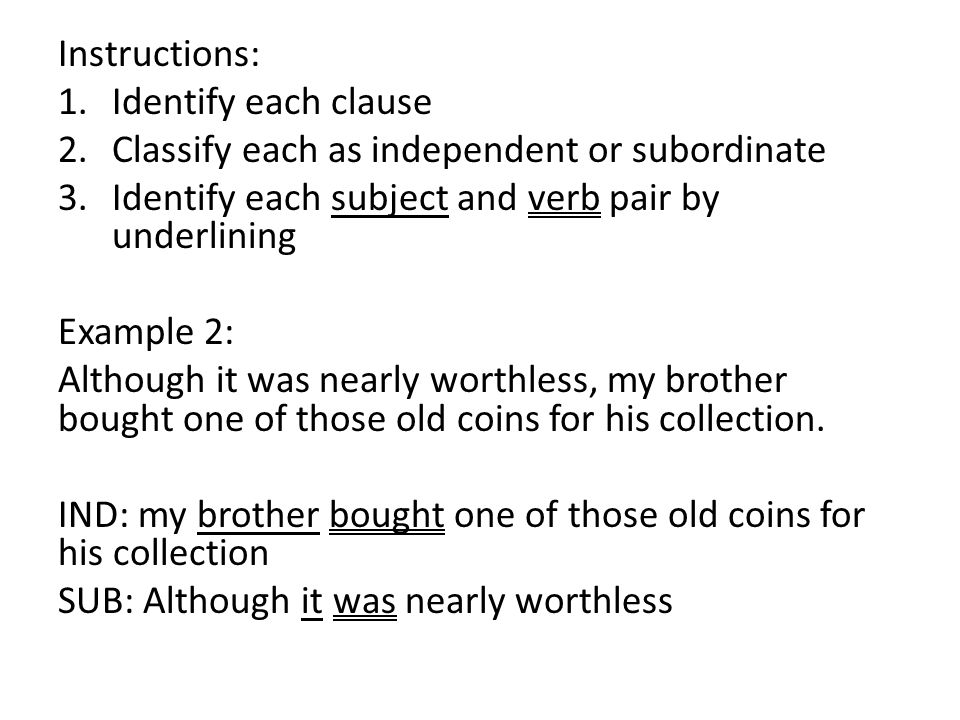 Instructions: 1.Identify each clause 2.Classify each as independent or subordinate 3.Identify each subject and verb pair by underlining Example 2: Alt
