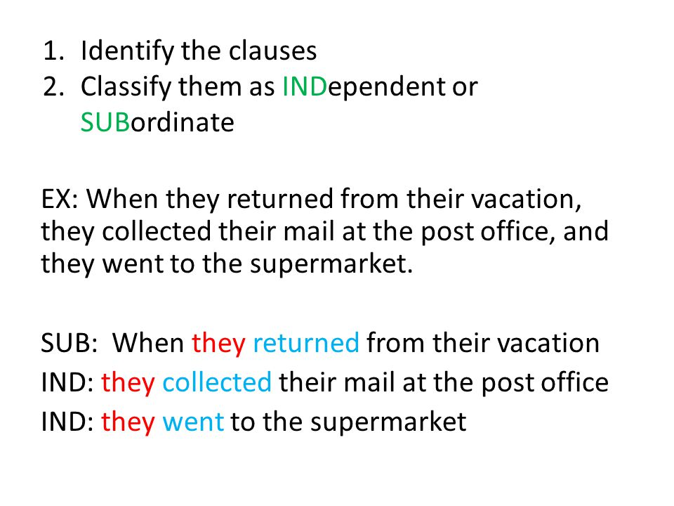 EX: When they returned from their vacation, they collected their mail at the post office, and they went to the supermarket. SUB: When they returned fr