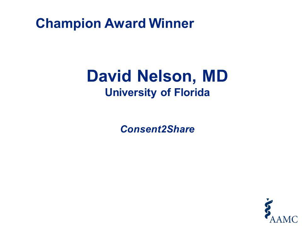 David Nelson, MD University of Florida Consent2Share Champion Award Winner
