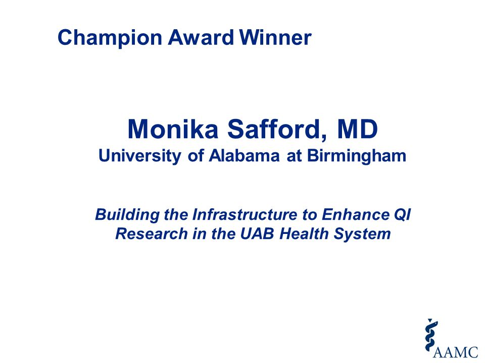 Monika Safford, MD University of Alabama at Birmingham Building the Infrastructure to Enhance QI Research in the UAB Health System Champion Award Winner