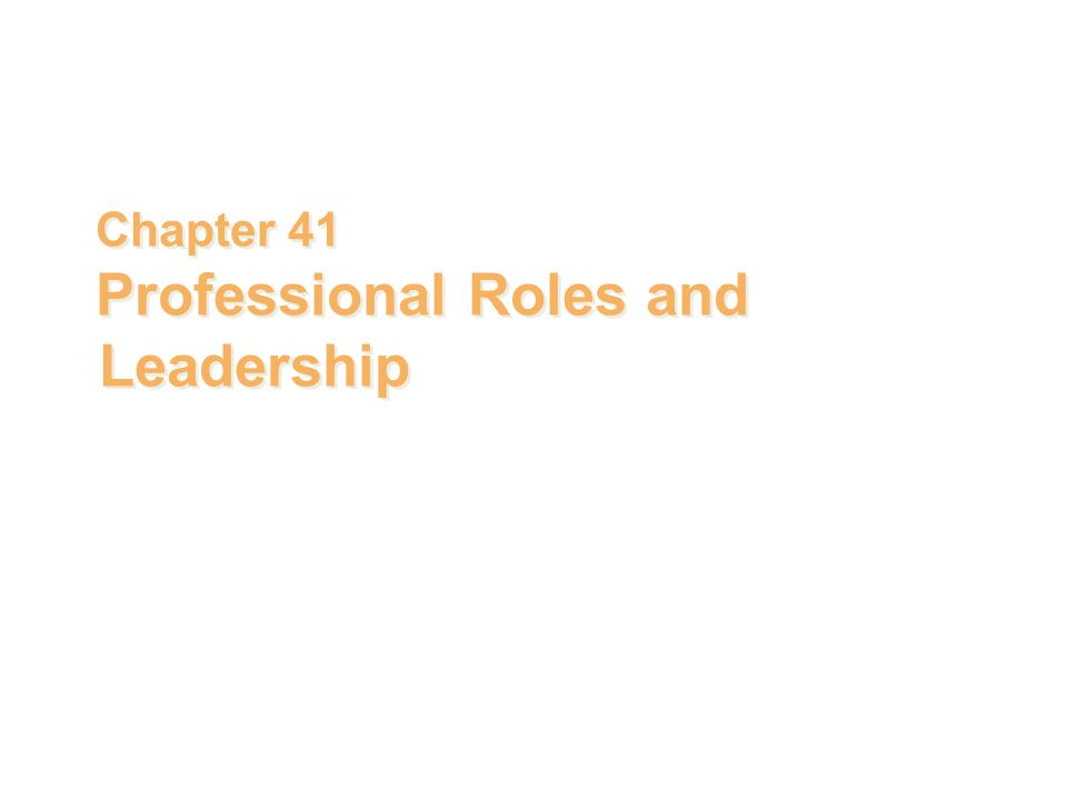 Chapter 41 Professional Roles and Leadership Chapter 41 Professional Roles and Leadership