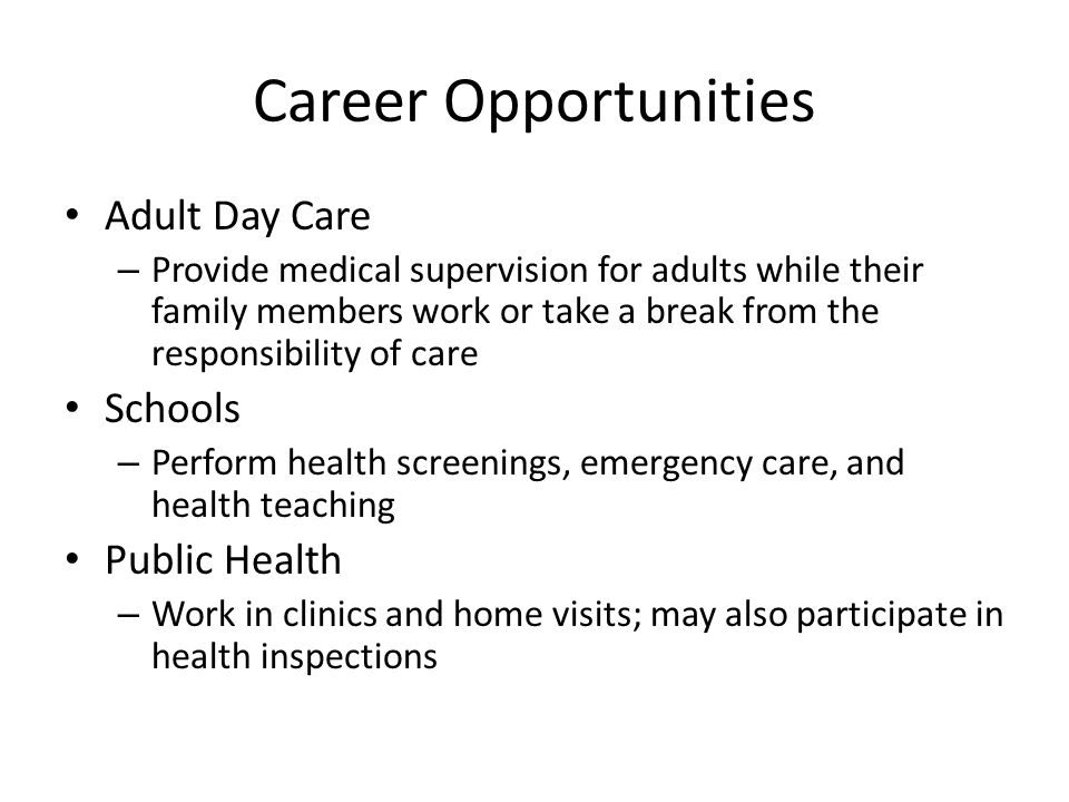 Career Opportunities Adult Day Care – Provide medical supervision for adults while their family members work or take a break from the responsibility o