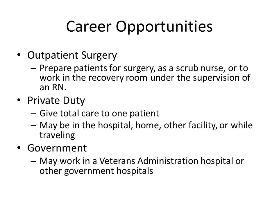 Career Opportunities Outpatient Surgery – Prepare patients for surgery, as a scrub nurse, or to work in the recovery room under the supervision of an