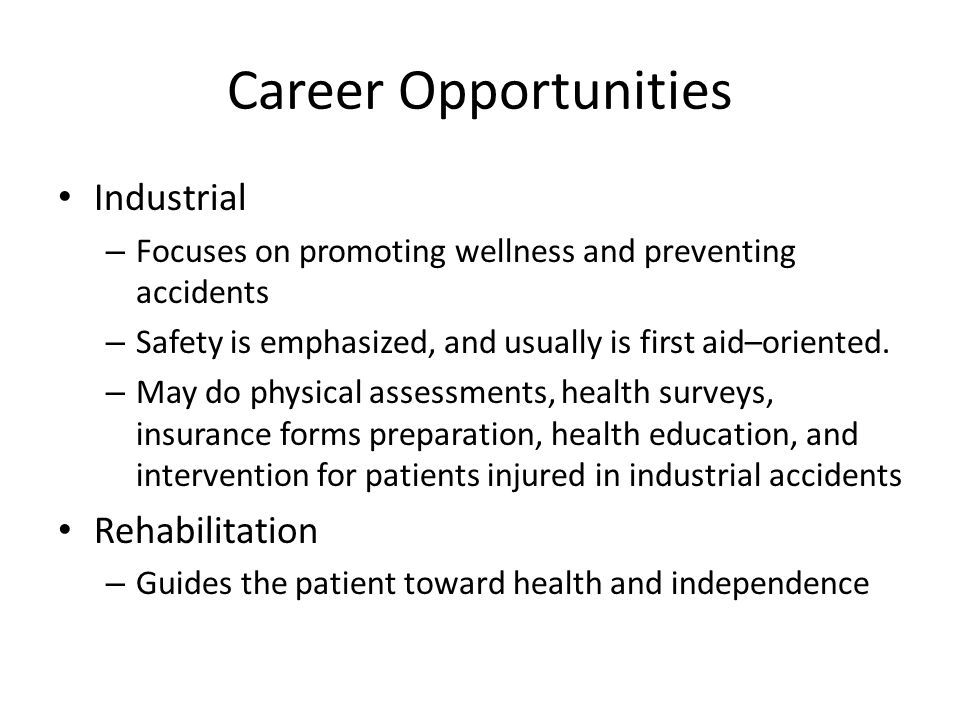 Career Opportunities Industrial – Focuses on promoting wellness and preventing accidents – Safety is emphasized, and usually is first aid–oriented. –