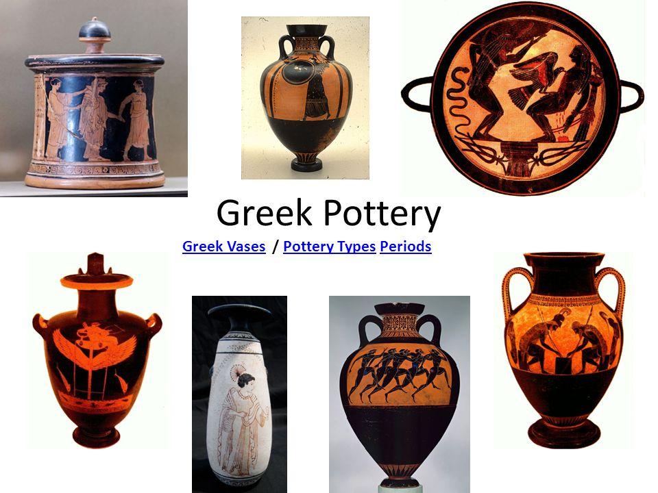 Greek Pottery Greek VasesGreek Vases / Pottery Types PeriodsPottery TypesPeriods