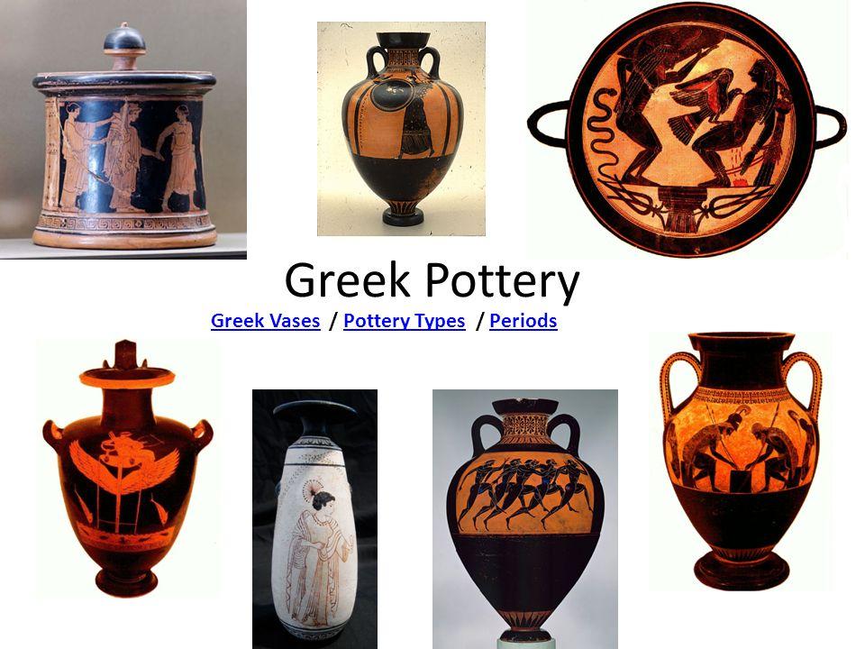 Greek Pottery Greek VasesGreek Vases / Pottery Types / PeriodsPottery TypesPeriods