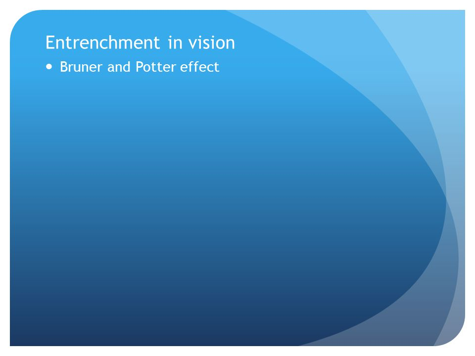 Entrenchment in vision Bruner and Potter effect