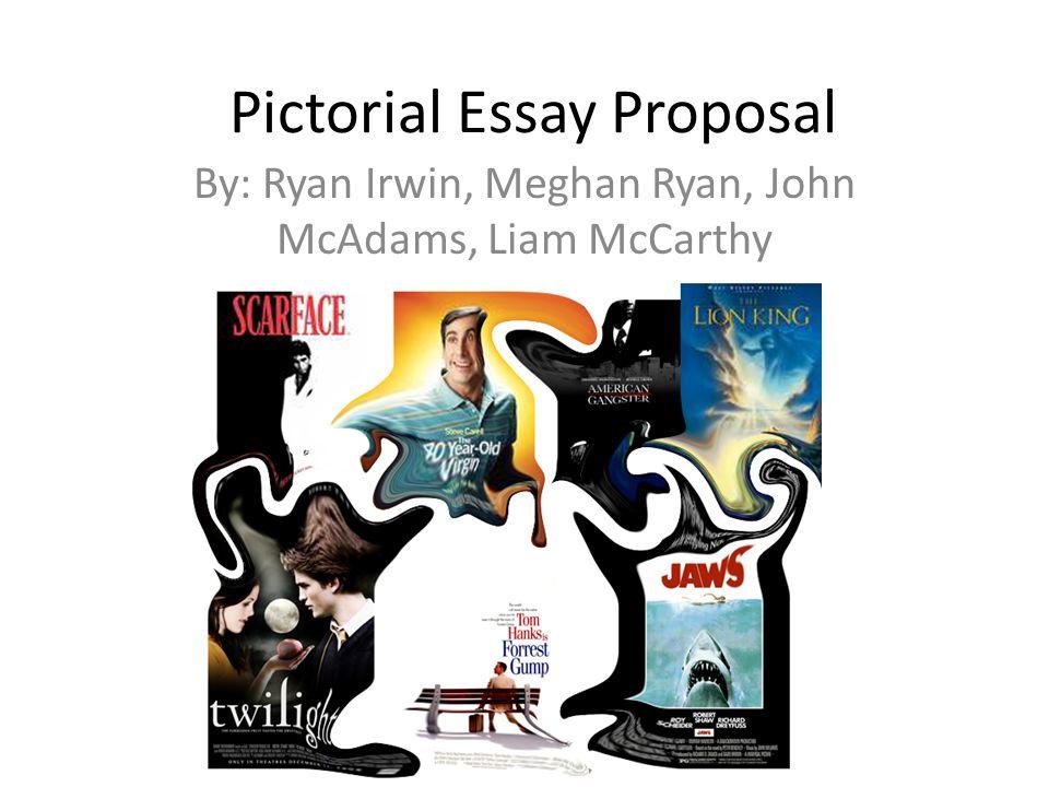 Pictorial Essay Proposal By: Ryan Irwin, Meghan Ryan, John McAdams, Liam McCarthy