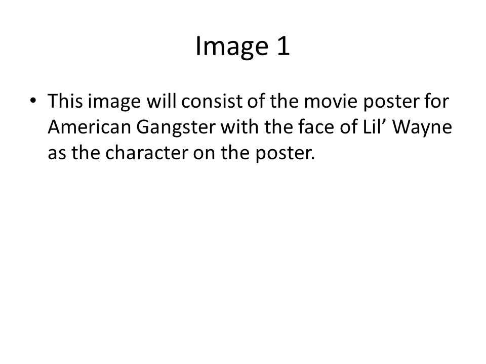 Image 1 This image will consist of the movie poster for American Gangster with the face of Lil' Wayne as the character on the poster.