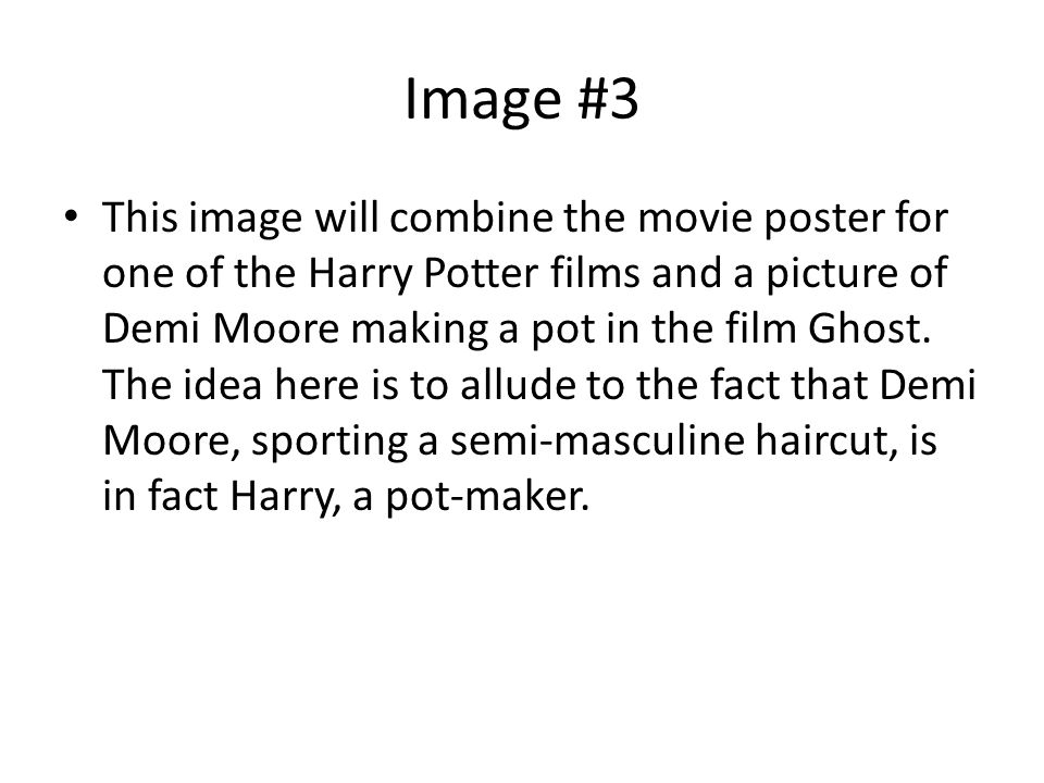 Image #3 This image will combine the movie poster for one of the Harry Potter films and a picture of Demi Moore making a pot in the film Ghost. The id