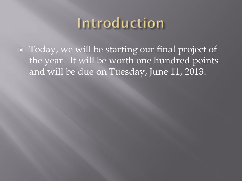  Today, we will be starting our final project of the year.