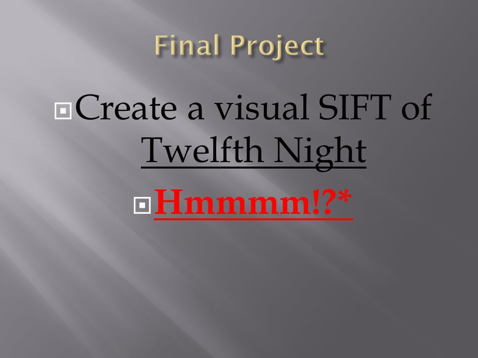  Create a visual SIFT of Twelfth Night  Hmmmm! *