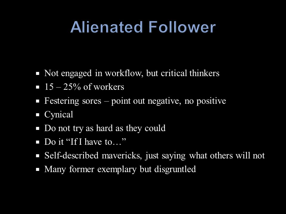  Not engaged in workflow, but critical thinkers  15 – 25% of workers  Festering sores – point out negative, no positive  Cynical  Do not try as h