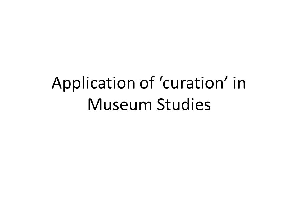 Application of 'curation' in Museum Studies