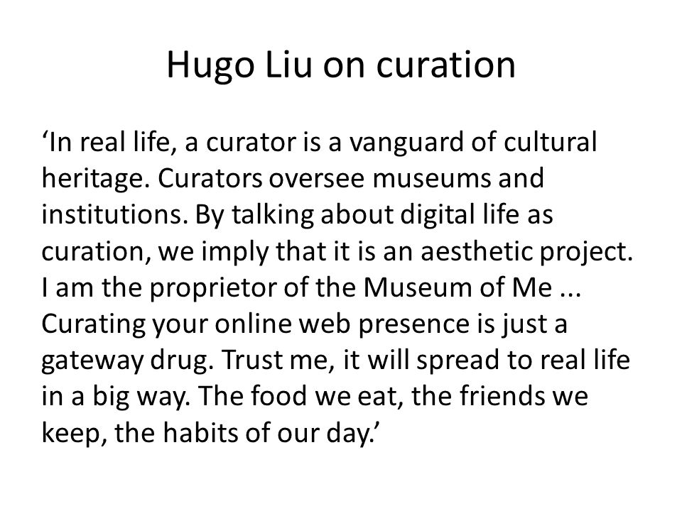 Hugo Liu on curation 'In real life, a curator is a vanguard of cultural heritage.