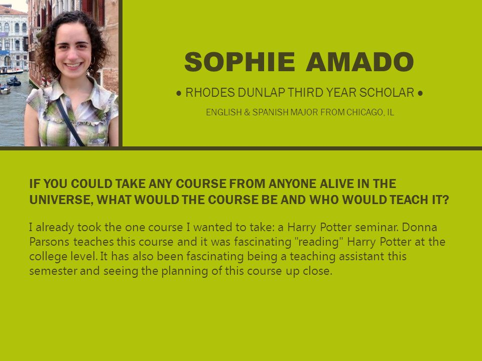 SOPHIE AMADO IF YOU COULD TAKE ANY COURSE FROM ANYONE ALIVE IN THE UNIVERSE, WHAT WOULD THE COURSE BE AND WHO WOULD TEACH IT.
