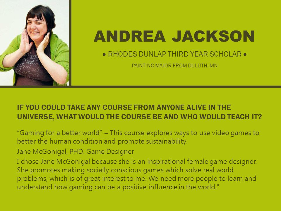 ANDREA JACKSON IF YOU COULD TAKE ANY COURSE FROM ANYONE ALIVE IN THE UNIVERSE, WHAT WOULD THE COURSE BE AND WHO WOULD TEACH IT.