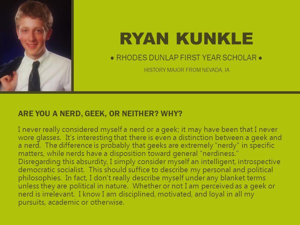 RYAN KUNKLE ARE YOU A NERD, GEEK, OR NEITHER. WHY.