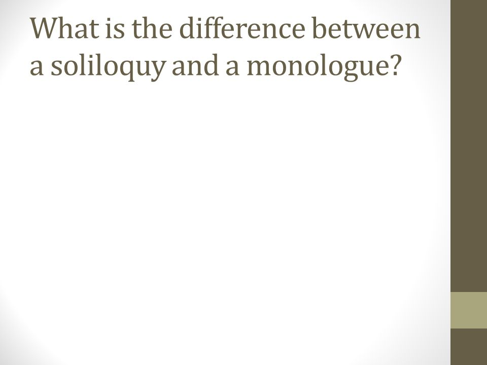 What is the difference between a soliloquy and a monologue?