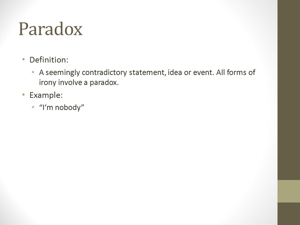 Paradox Definition: A seemingly contradictory statement, idea or event.