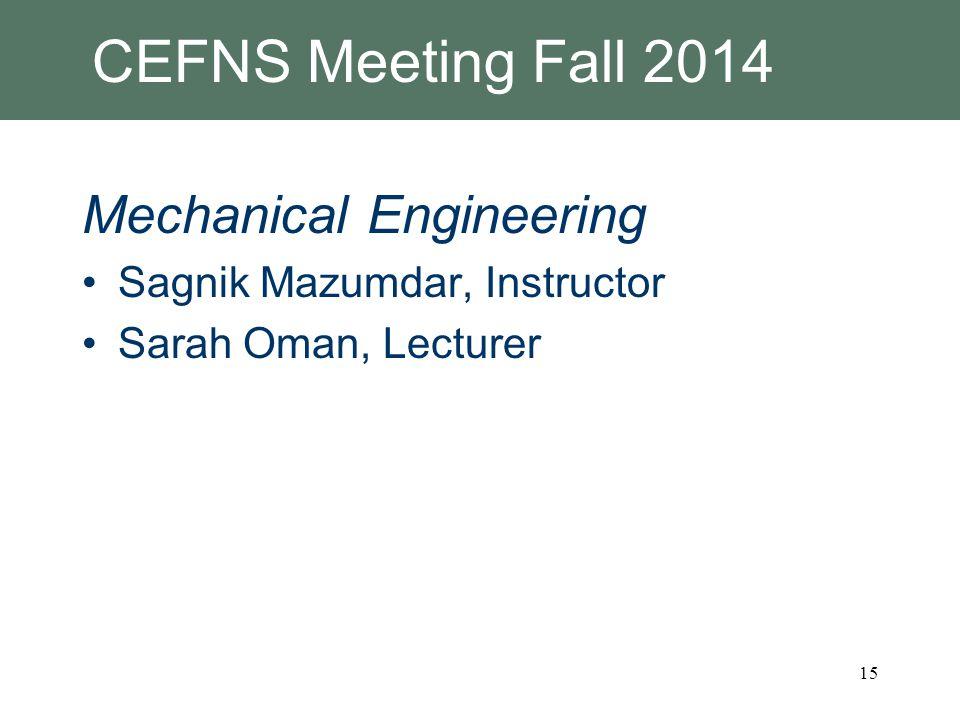 CEFNS Meeting Fall 2014 Mechanical Engineering Sagnik Mazumdar, Instructor Sarah Oman, Lecturer 15