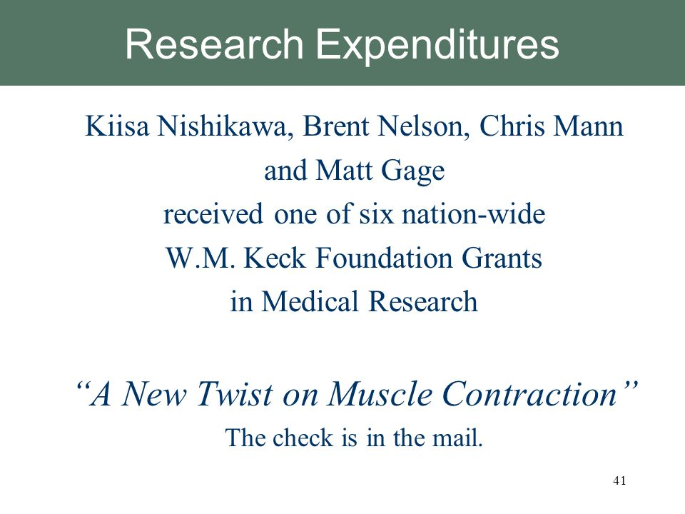 Research Expenditures Kiisa Nishikawa, Brent Nelson, Chris Mann and Matt Gage received one of six nation-wide W.M. Keck Foundation Grants in Medical R
