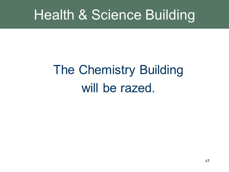 Health & Science Building The Chemistry Building will be razed. 45