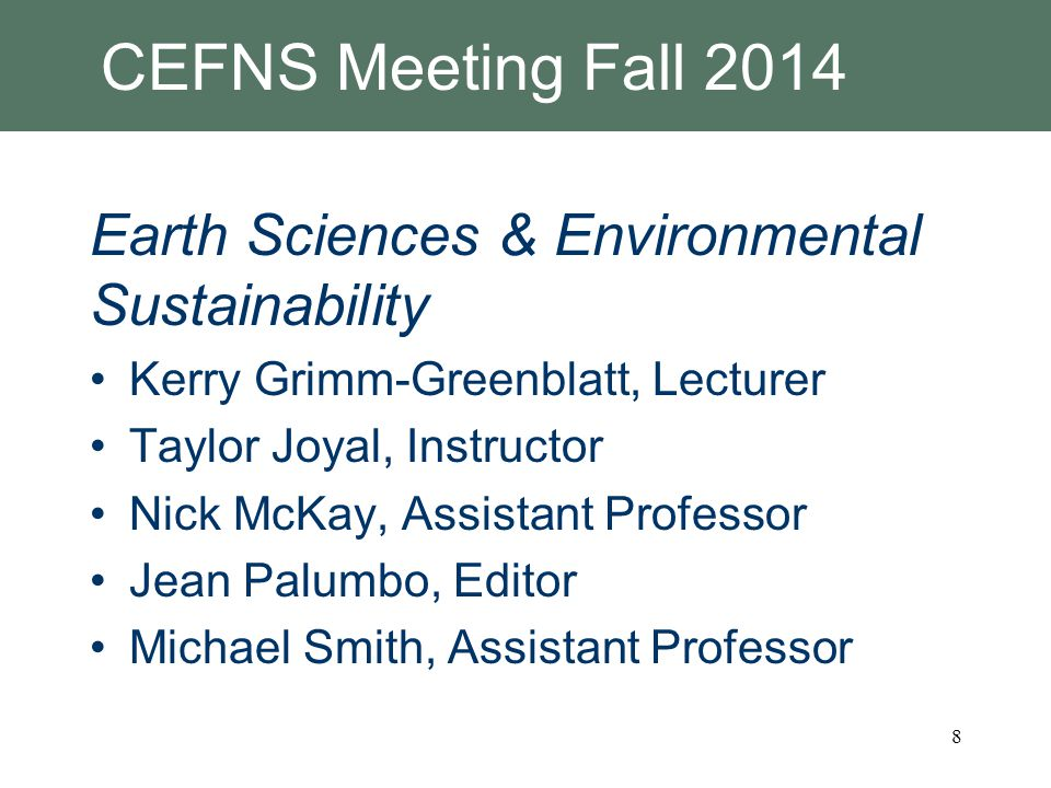 CEFNS Meeting Fall 2014 Earth Sciences & Environmental Sustainability Kerry Grimm-Greenblatt, Lecturer Taylor Joyal, Instructor Nick McKay, Assistant
