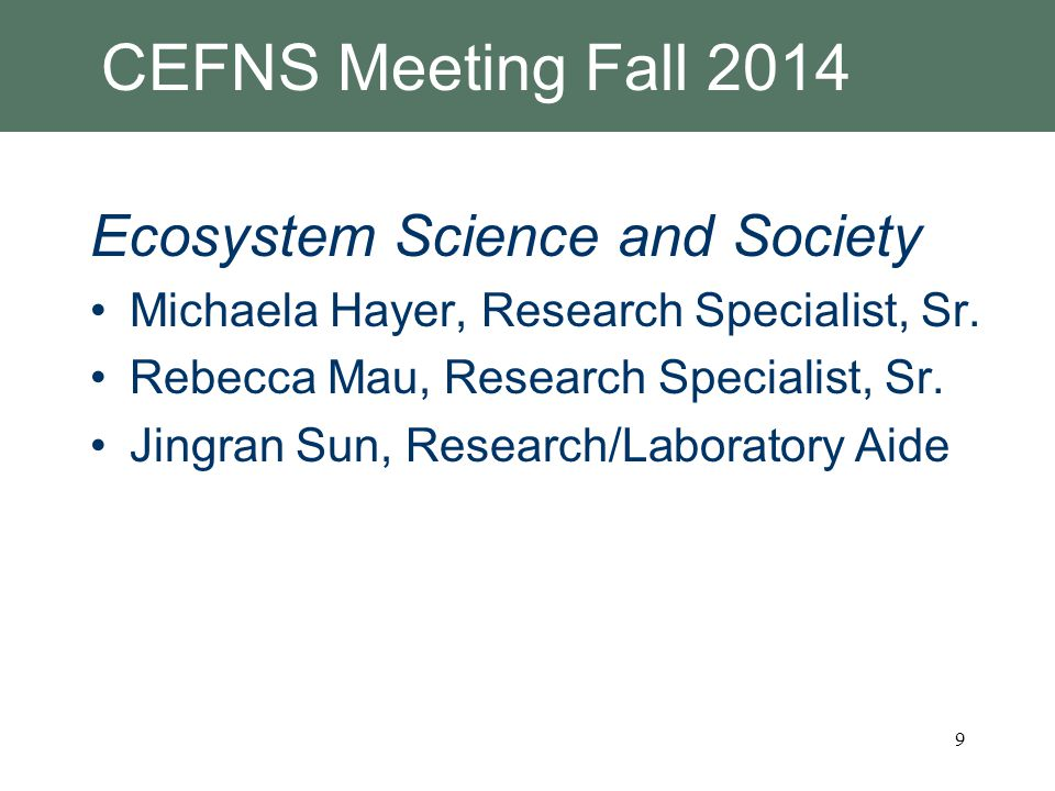 CEFNS Meeting Fall 2014 Ecosystem Science and Society Michaela Hayer, Research Specialist, Sr. Rebecca Mau, Research Specialist, Sr. Jingran Sun, Rese
