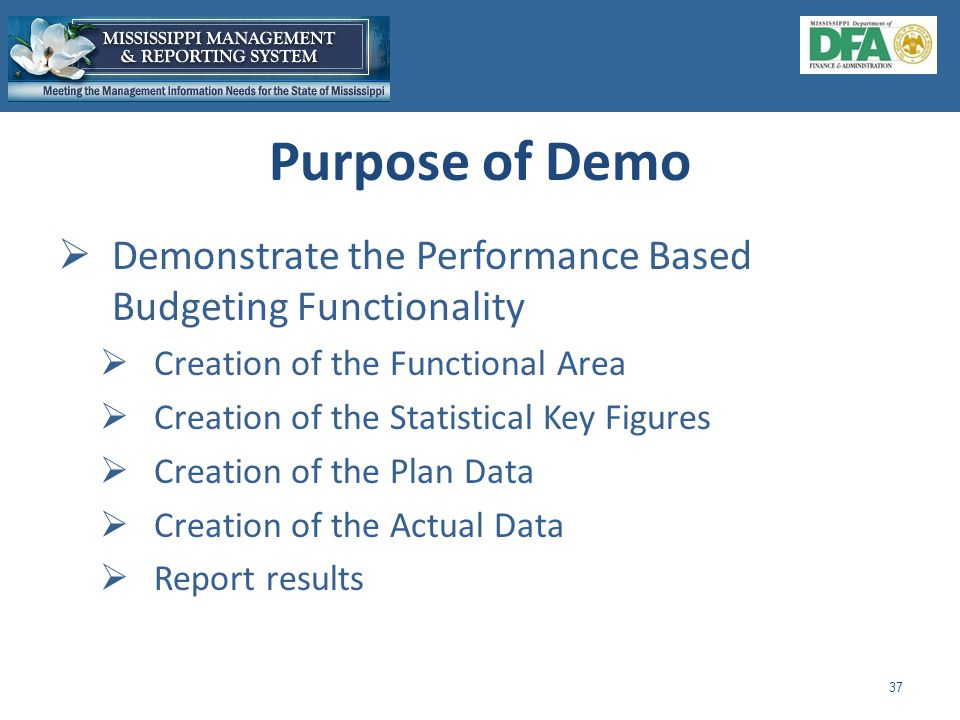  Demonstrate the Performance Based Budgeting Functionality  Creation of the Functional Area  Creation of the Statistical Key Figures  Creation of the Plan Data  Creation of the Actual Data  Report results 37 Purpose of Demo