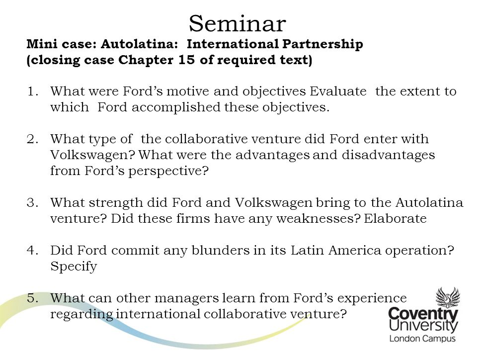 Seminar Mini case: Autolatina: International Partnership (closing case Chapter 15 of required text) 1.What were Ford's motive and objectives Evaluate