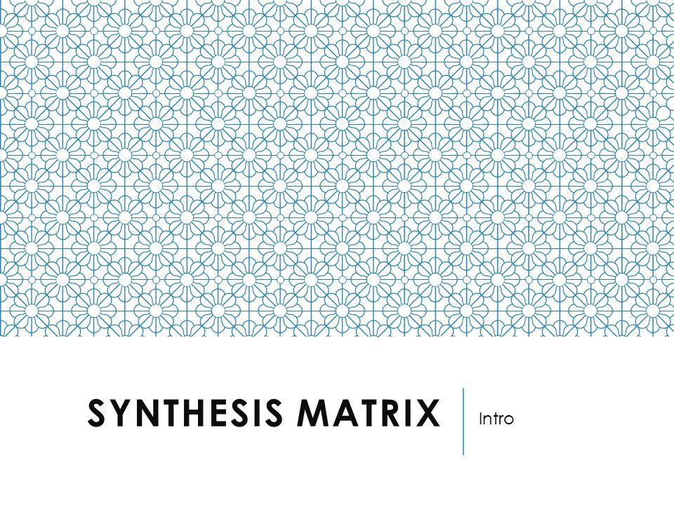 SYNTHESIS MATRIX Intro