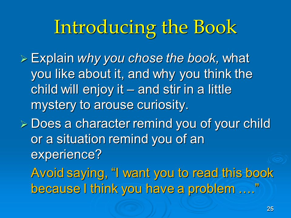 Introducing the Book  Explain why you chose the book, what you like about it, and why you think the child will enjoy it – and stir in a little mystery to arouse curiosity.