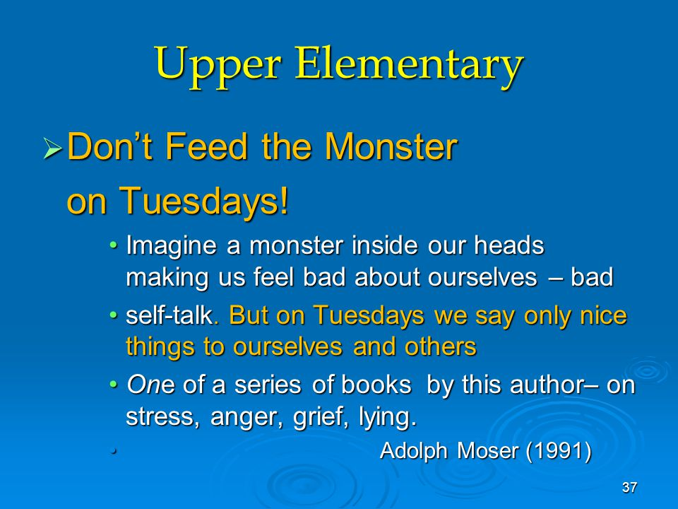Upper Elementary  Don't Feed the Monster on Tuesdays! Imagine a monster inside our heads making us feel bad about ourselves – badImagine a monster in
