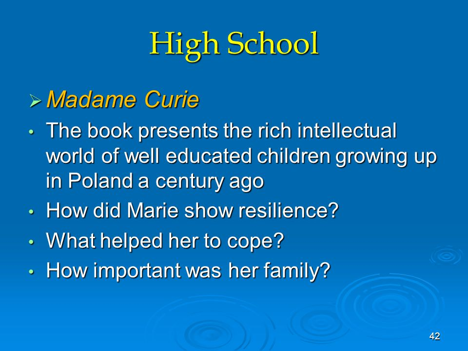 High School  Madame Curie The book presents the rich intellectual world of well educated children growing up in Poland a century ago The book presents the rich intellectual world of well educated children growing up in Poland a century ago How did Marie show resilience.