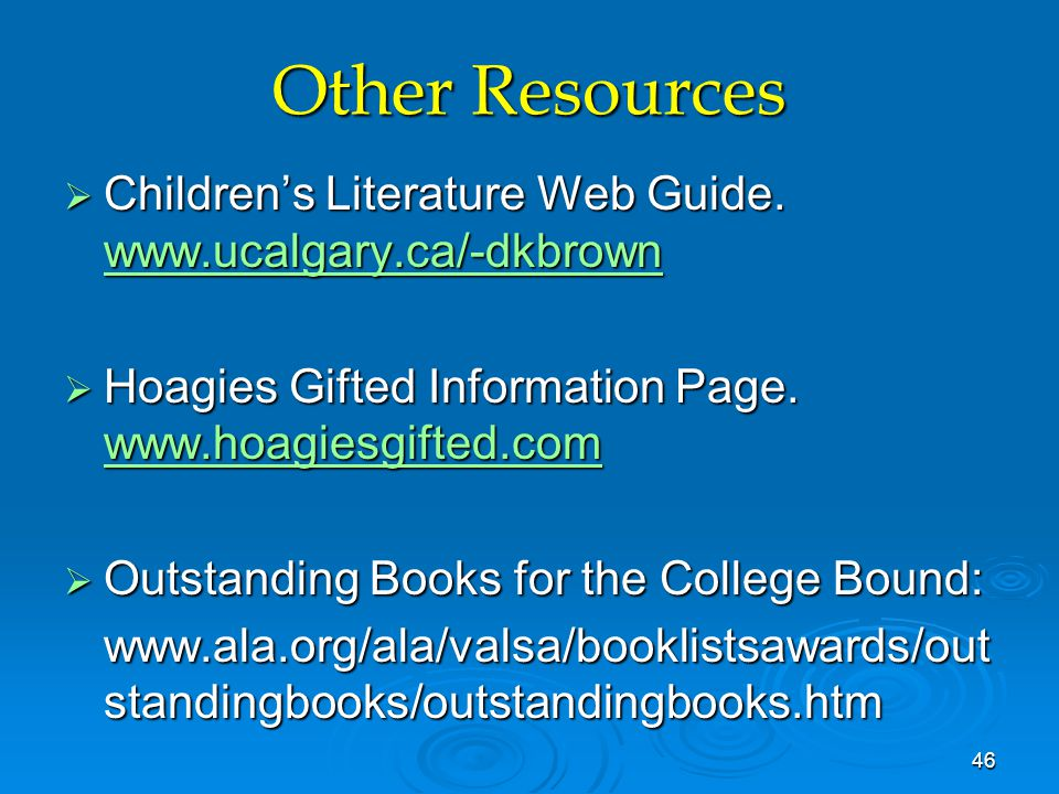 Other Resources  Children's Literature Web Guide. www.ucalgary.ca/-dkbrown www.ucalgary.ca/-dkbrown  Hoagies Gifted Information Page. www.hoagiesgif