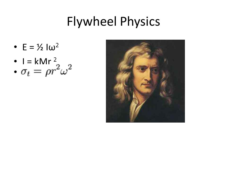 Flywheel Physics E = ½ Iω 2 I = kMr 2 a
