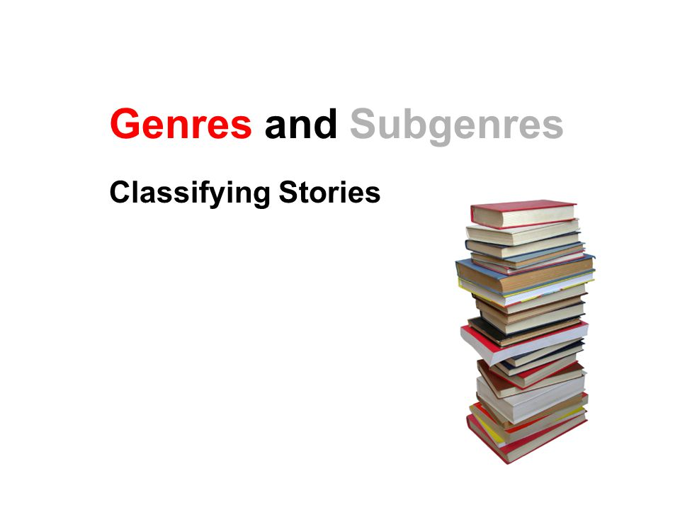 Genres and Subgenres Classifying Stories
